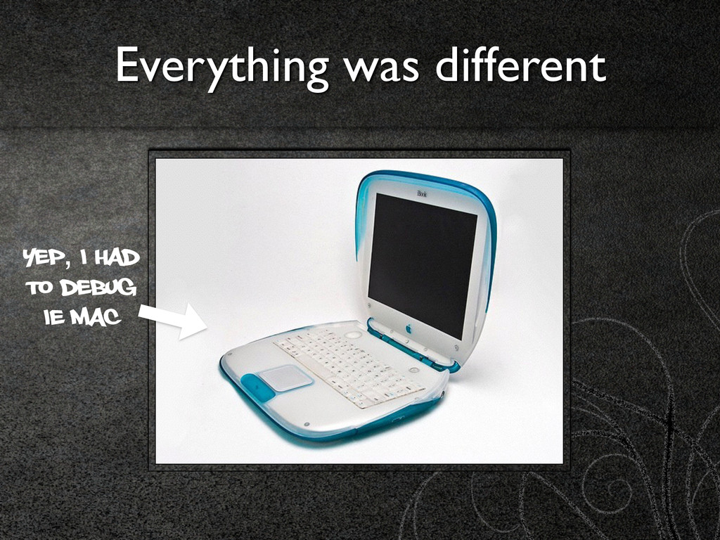Everything was different yep, I had to debug ie...