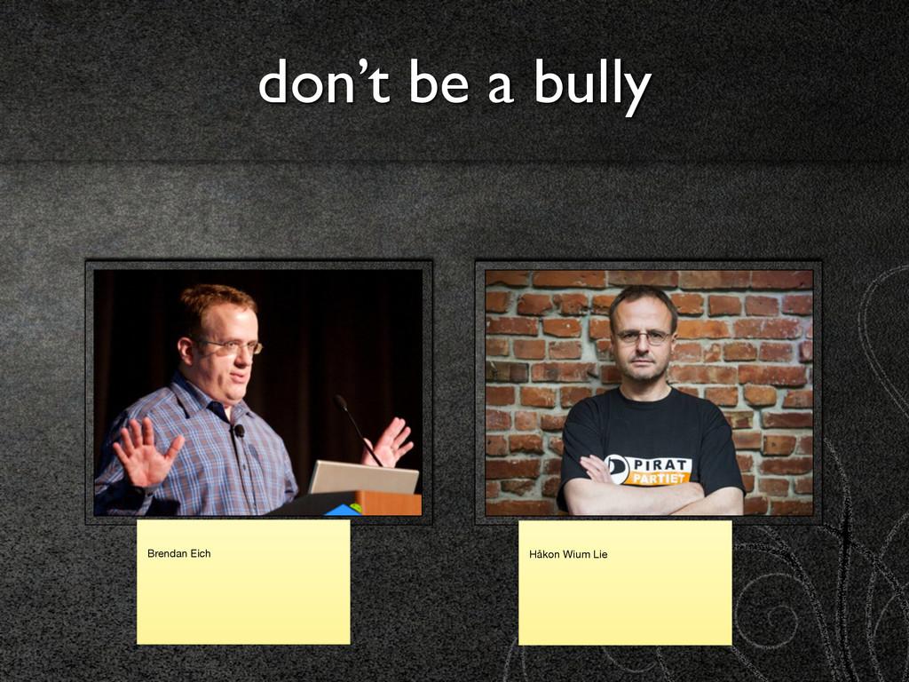 don't be a bully Håkon Wium Lie Brendan Eich