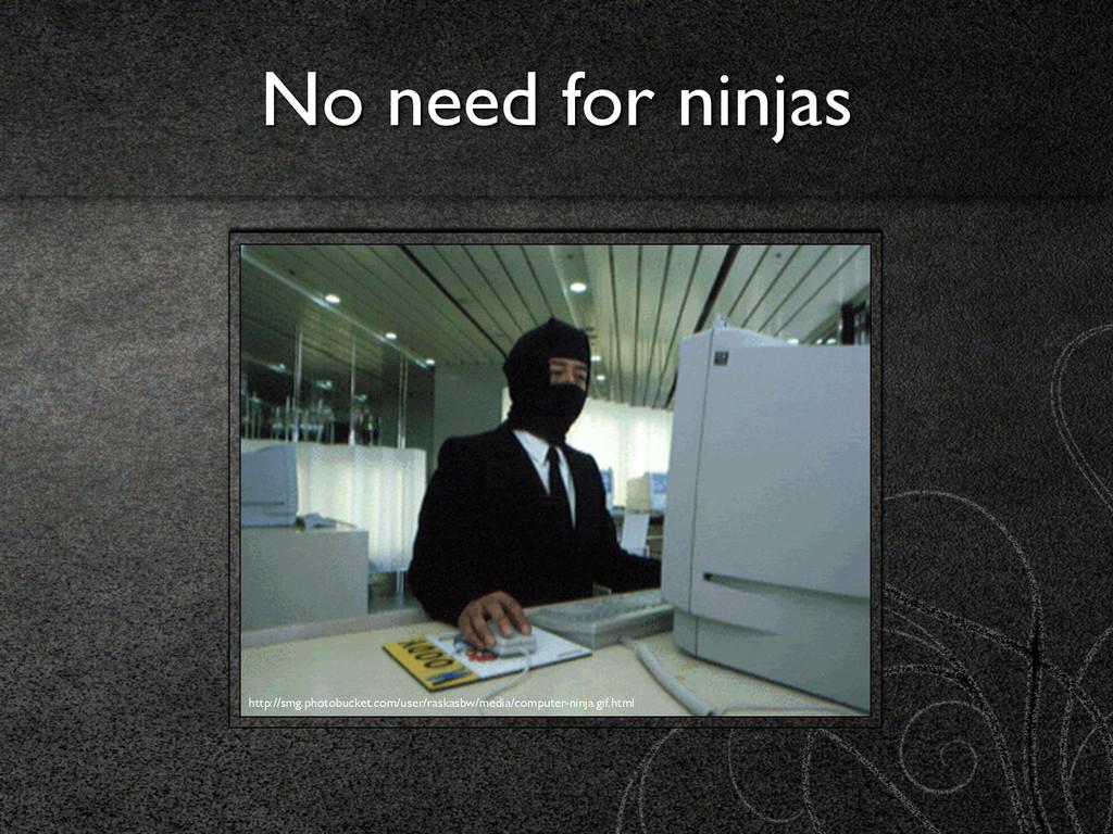 No need for ninjas http://smg.photobucket.com/u...