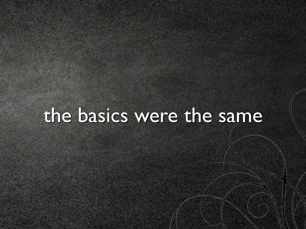 the basics were the same