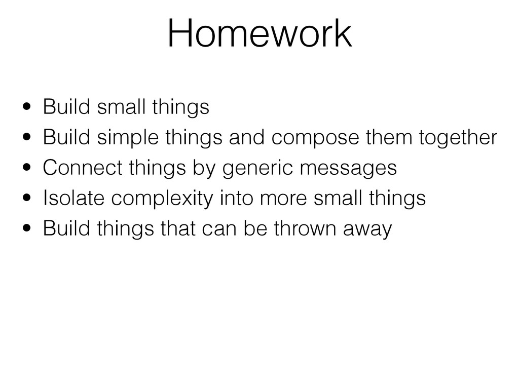 Homework • Build small things • Build simple th...