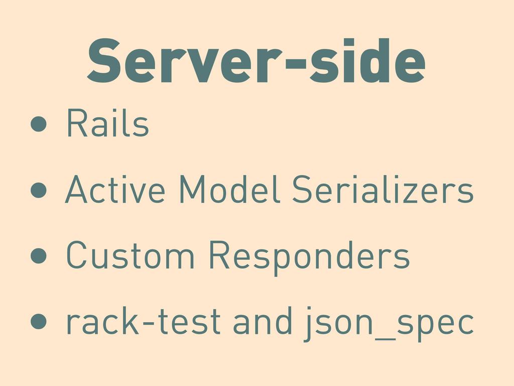 Server-side • Rails • Active Model Serializers ...