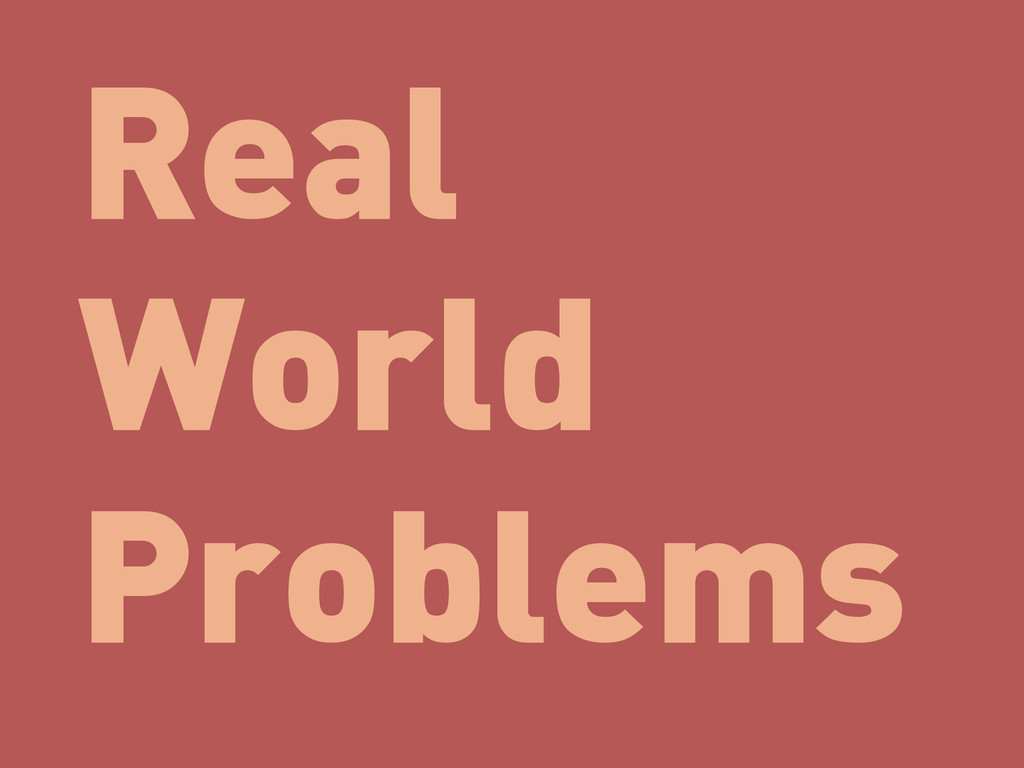 Real World Problems