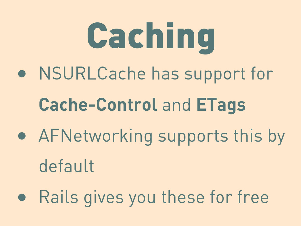 Caching • NSURLCache has support for Cache-Cont...