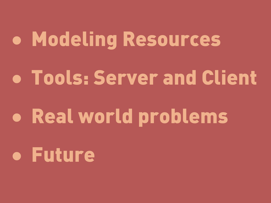 • Modeling Resources • Tools: Server and Client...