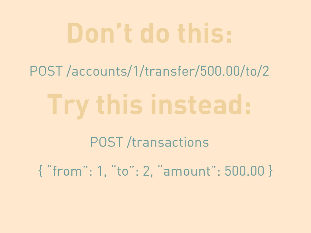 Don't do this: POST /accounts/1/transfer/500.00...