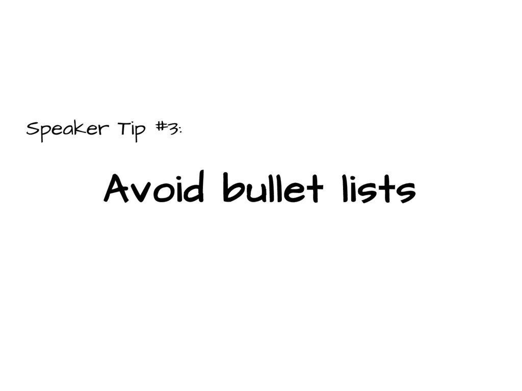 Speaker Tip #3: Avoid bullet lists