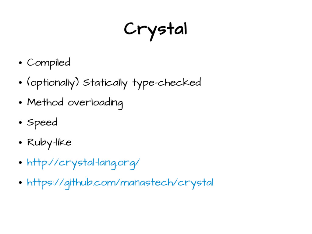 Crystal ● Compiled ● (optionally) Statically ty...