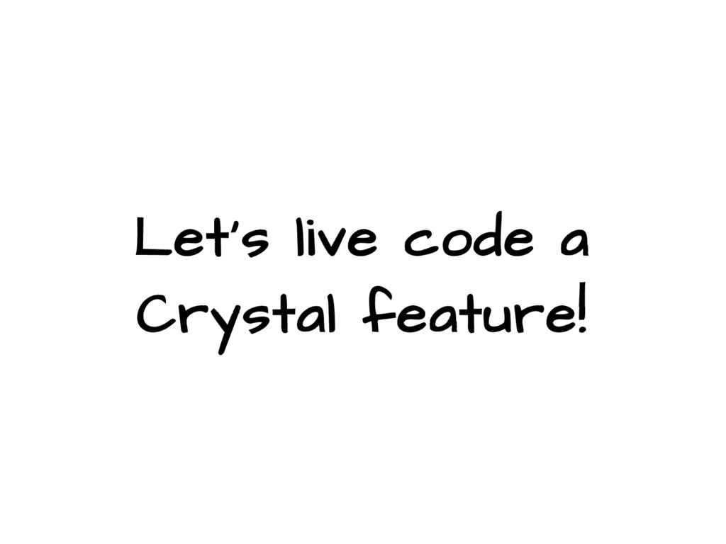 Let's live code a Crystal feature!