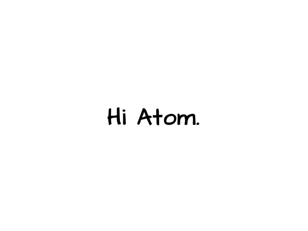 Hi Atom.