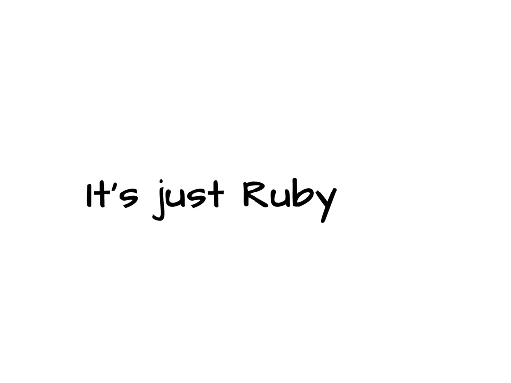 It's just Ruby