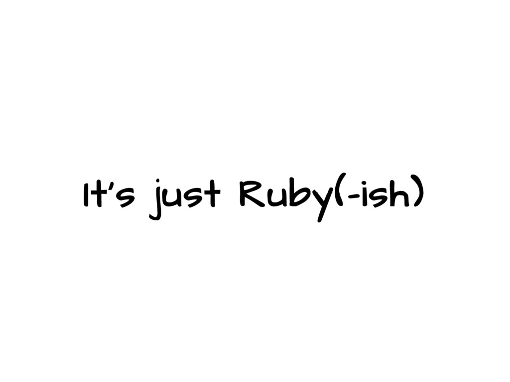 It's just Ruby(-ish)