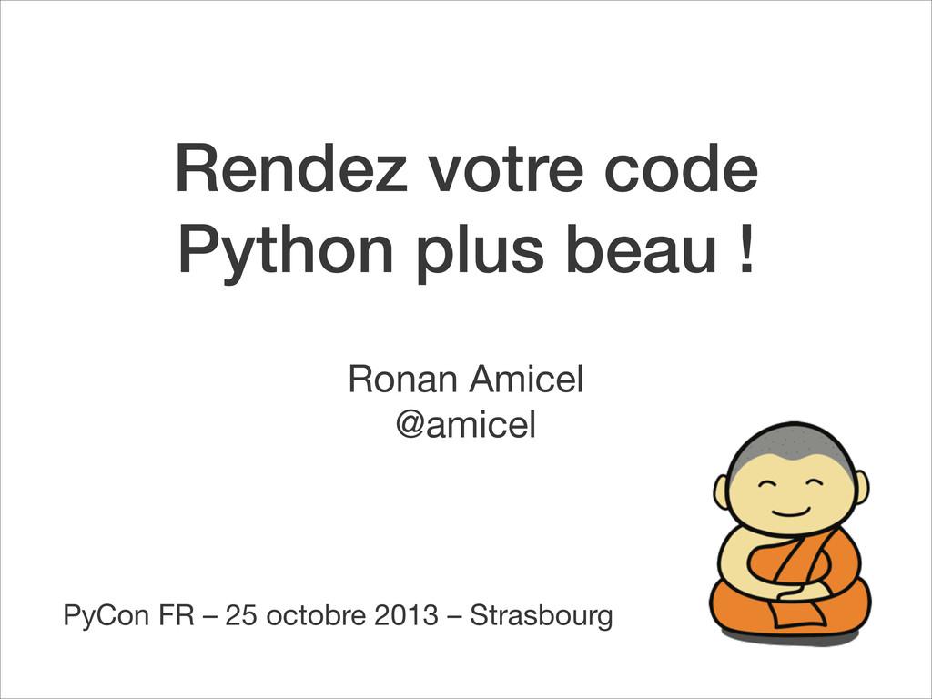 Rendez votre code Python plus beau ! Ronan Amic...