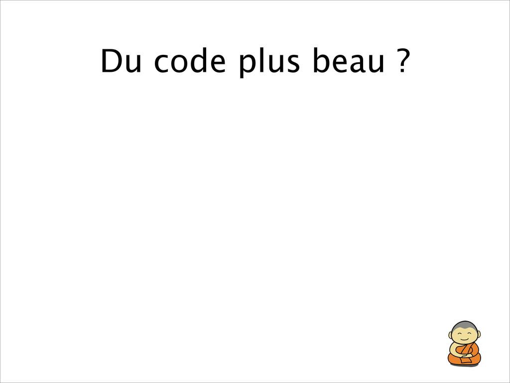 Du code plus beau ?