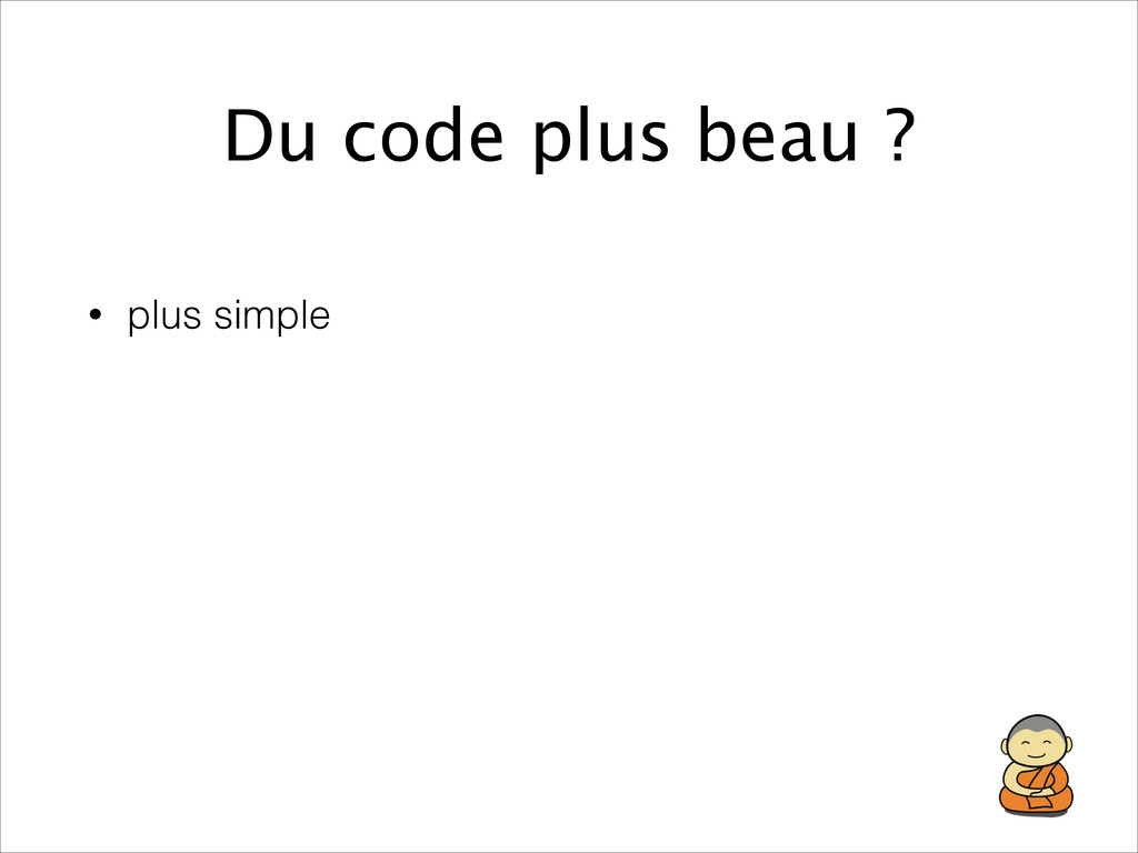 Du code plus beau ? • plus simple