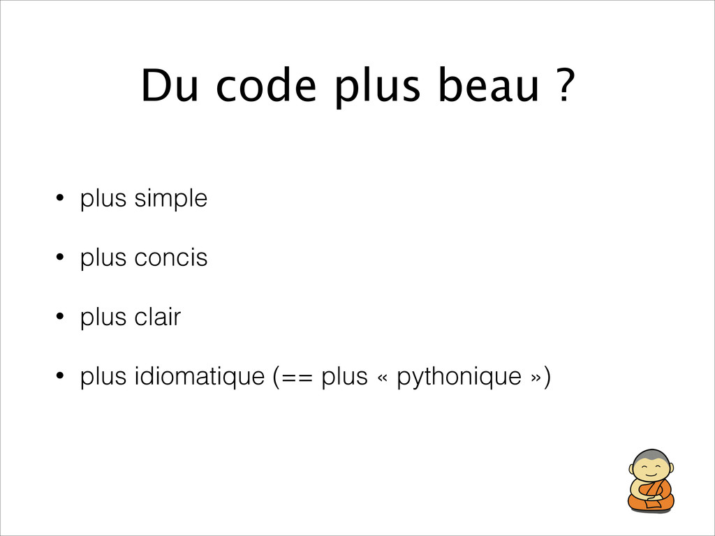 Du code plus beau ? • plus simple • plus concis...