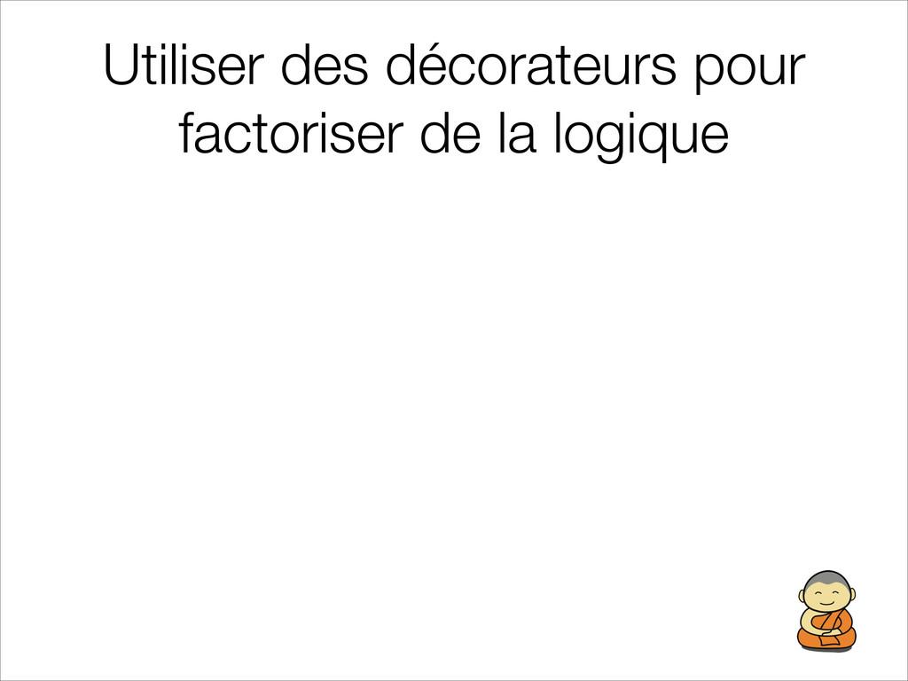 Utiliser des décorateurs pour factoriser de la ...