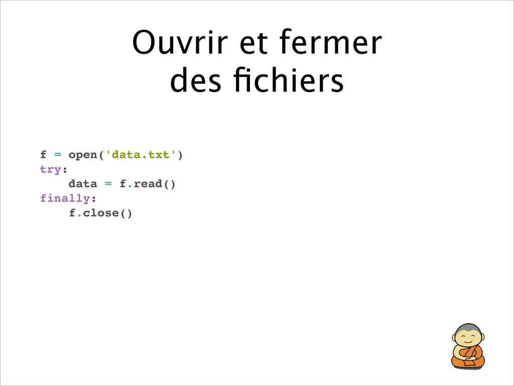 Ouvrir et fermer des fichiers f = open('data.tx...