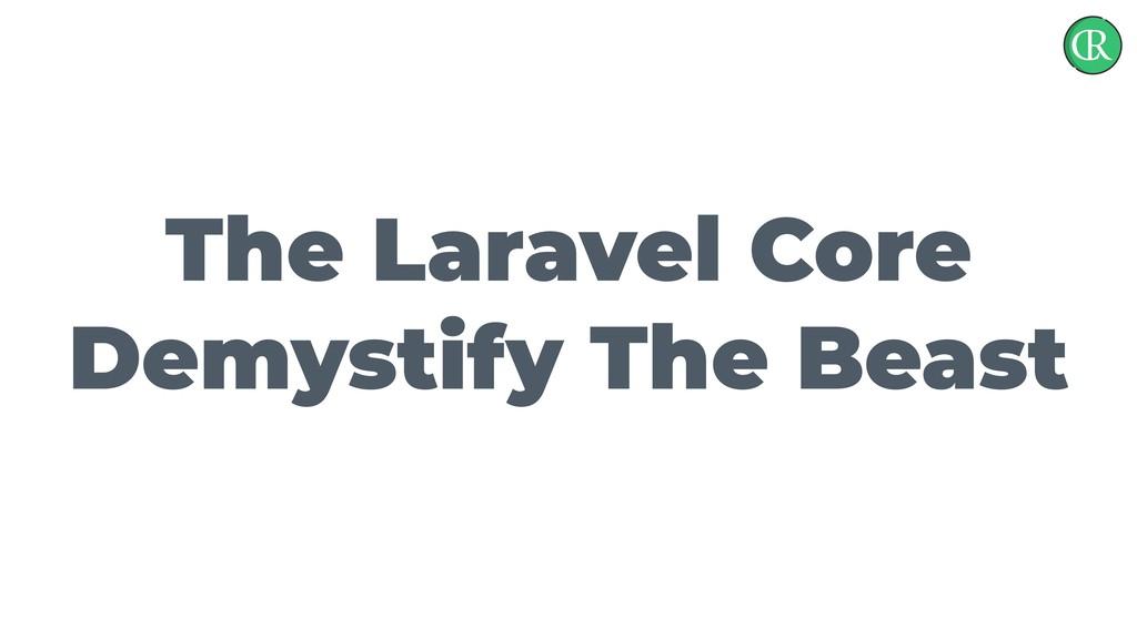 The Laravel Core Demystify The Beast