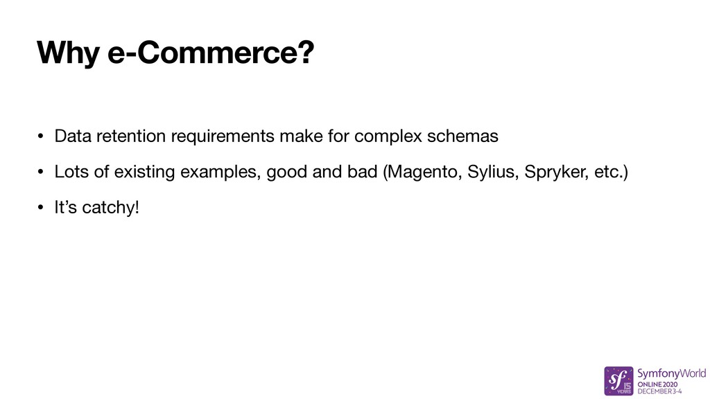 Why e-Commerce? • Data retention requirements m...