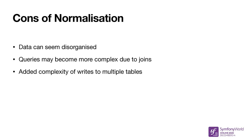 Cons of Normalisation • Data can seem disorgani...