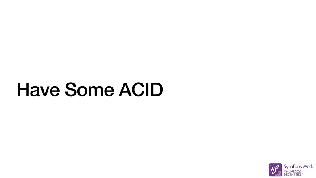 Have Some ACID