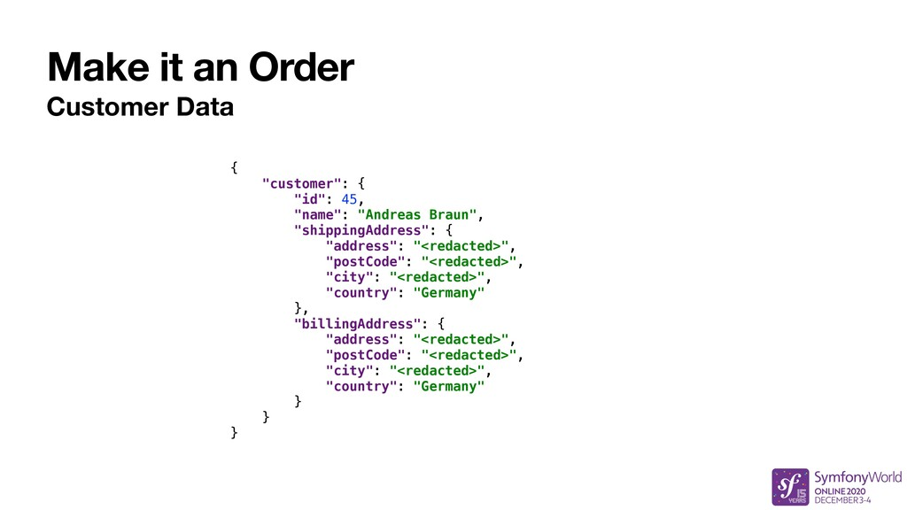 "Make it an Order Customer Data { ""customer"": { ..."