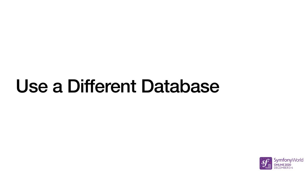 Use a Different Database