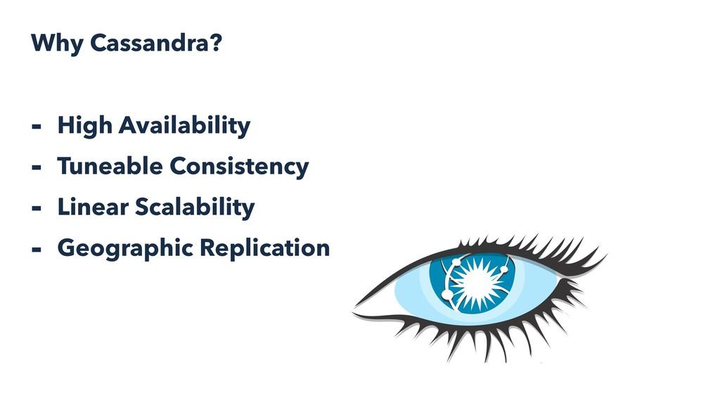 Why Cassandra? - High Availability - Tuneable C...