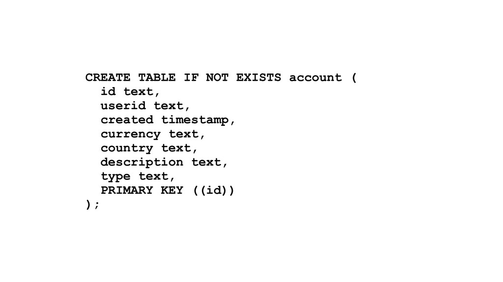 CREATE TABLE IF NOT EXISTS account ( id text, u...