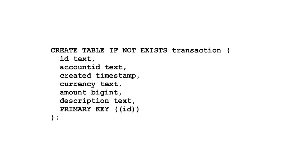 CREATE TABLE IF NOT EXISTS transaction ( id tex...