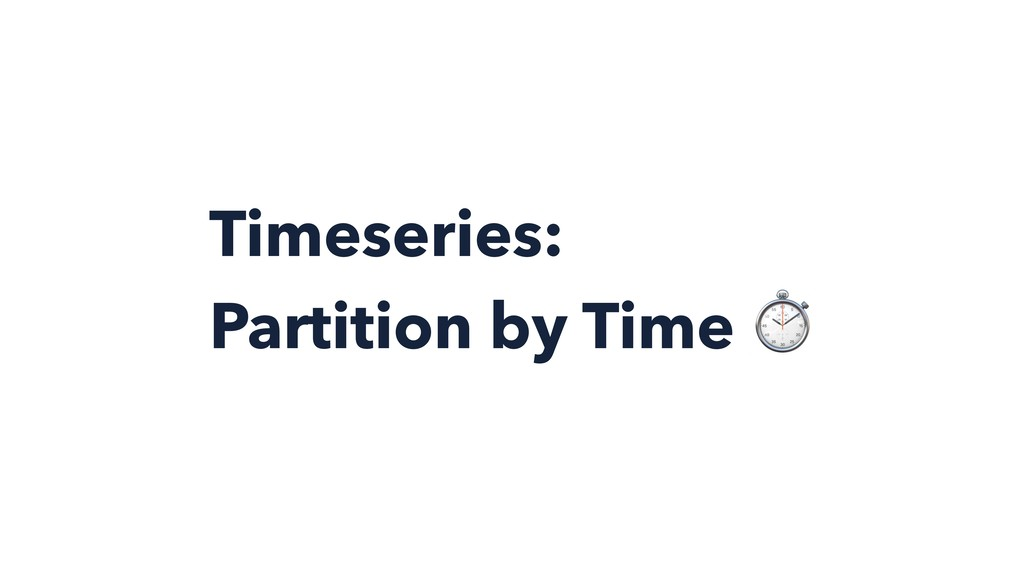 Timeseries: Partition by Time ⏱