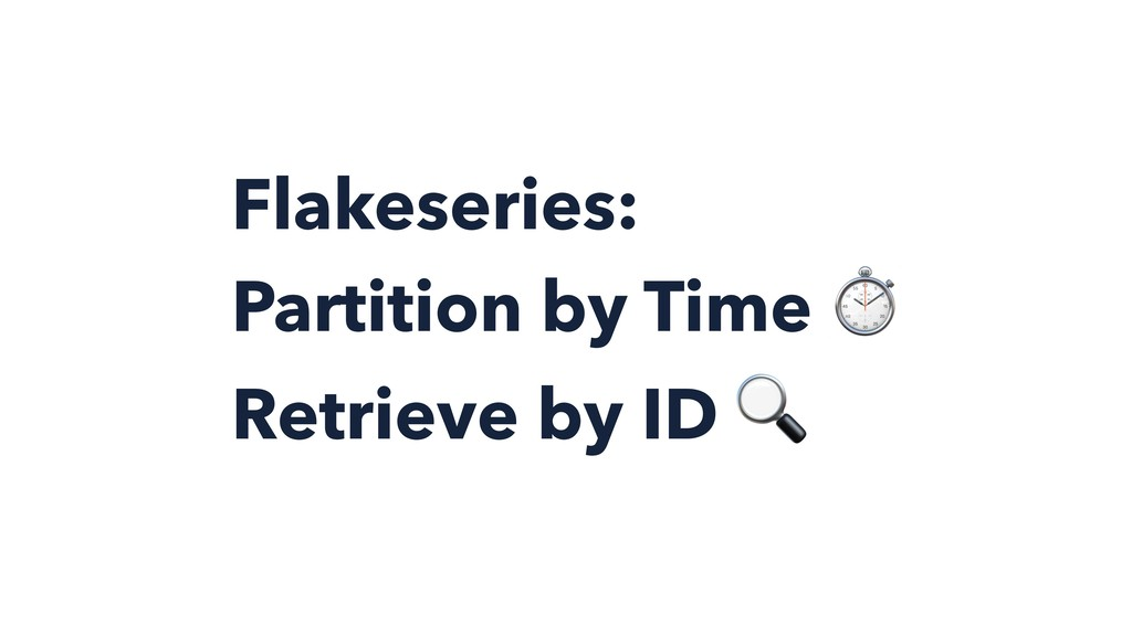 Flakeseries: Partition by Time ⏱ Retrieve by ID