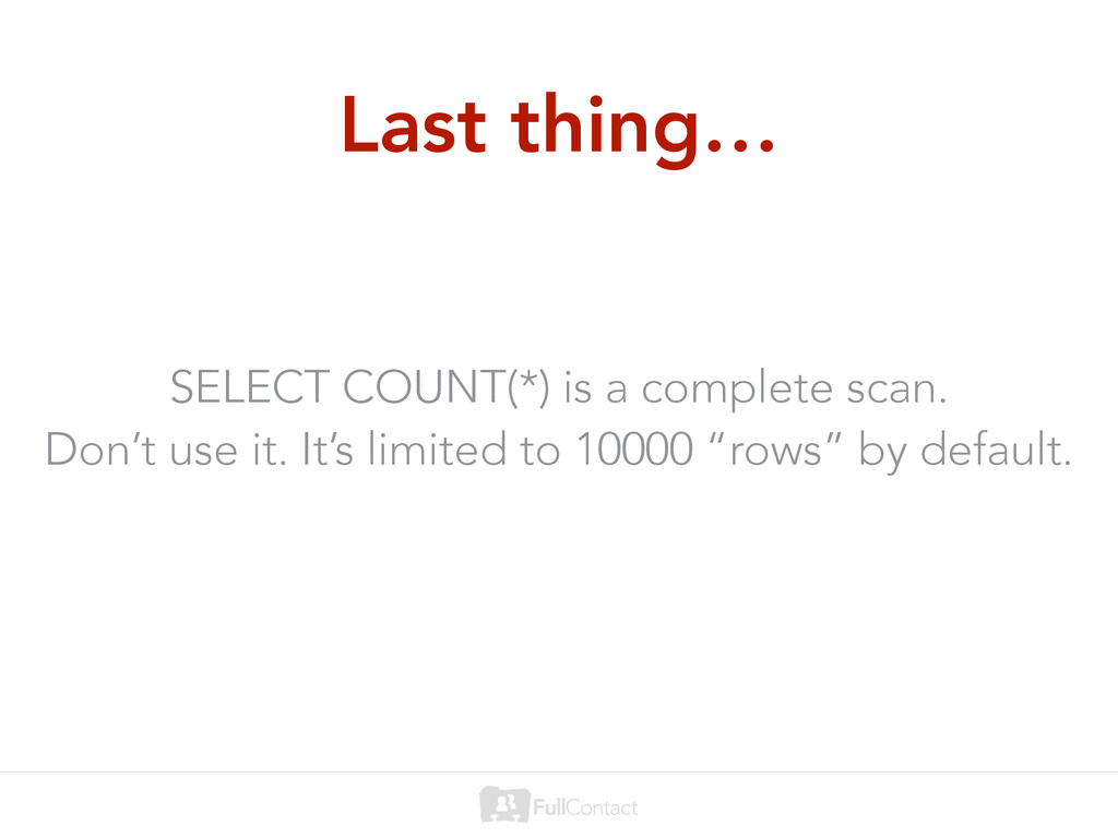 Last thing… SELECT COUNT(*) is a complete scan....