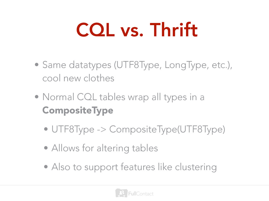 CQL vs. Thrift • Same datatypes (UTF8Type, Long...