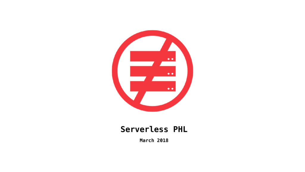 Serverless PHL March 2018