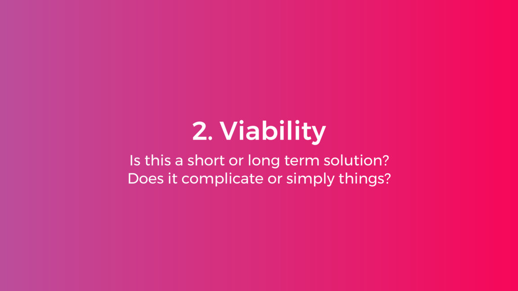 2. Viability Is this a short or long term solut...