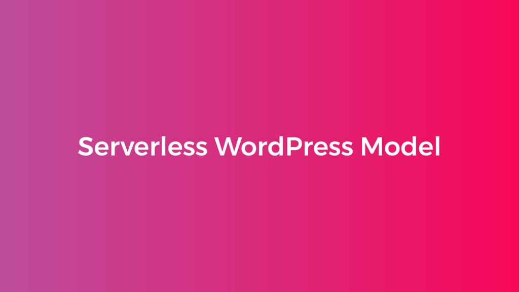 Serverless WordPress Model