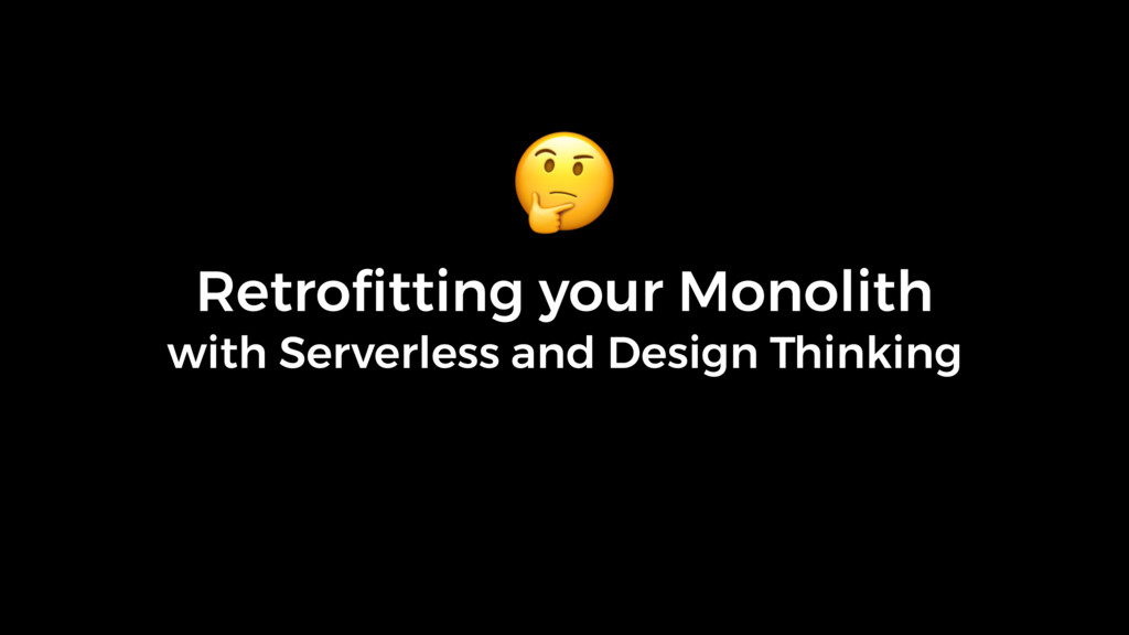 Retrofitting your Monolith with Serverless and ...