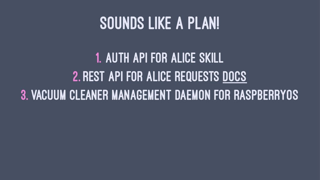 SOUNDS LIKE A PLAN! 1. Auth API for Alice skill...
