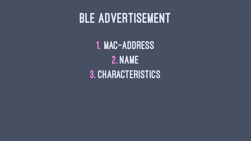 BLE ADVERTISEMENT 1. MAC-address 2. Name 3. Cha...