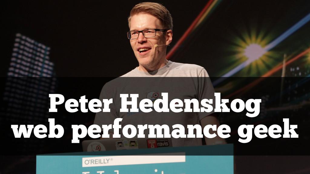 Peter Hedenskog web performance geek