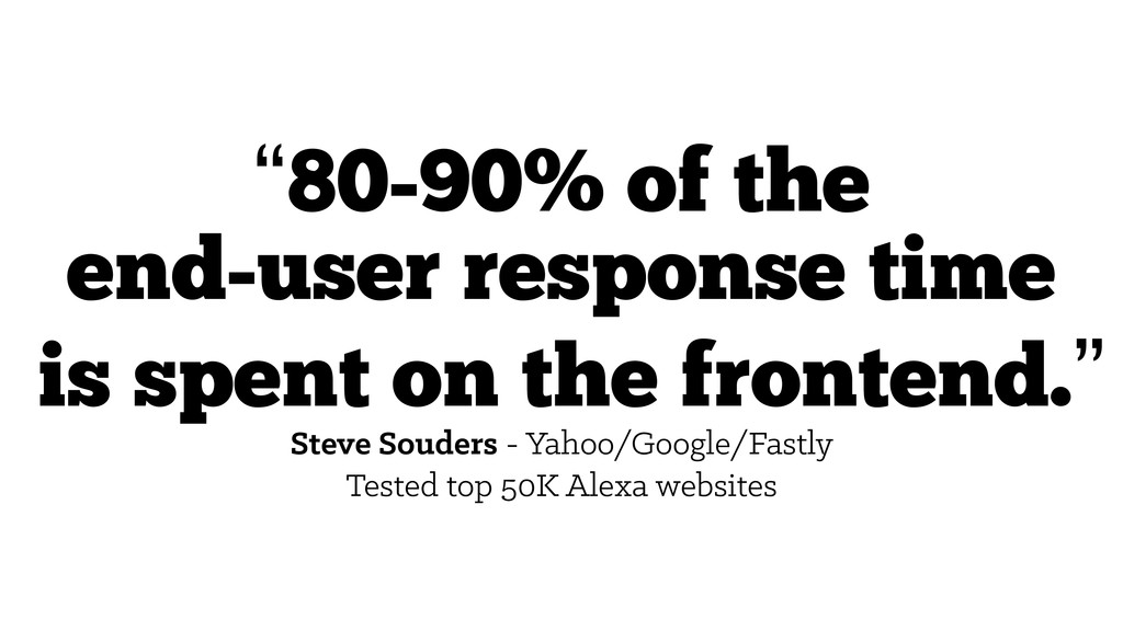 """""""80-90% of the end-user response time is spent ..."""