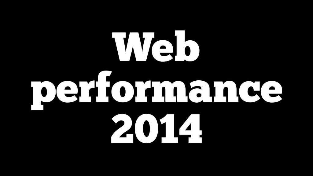 Web performance 2014