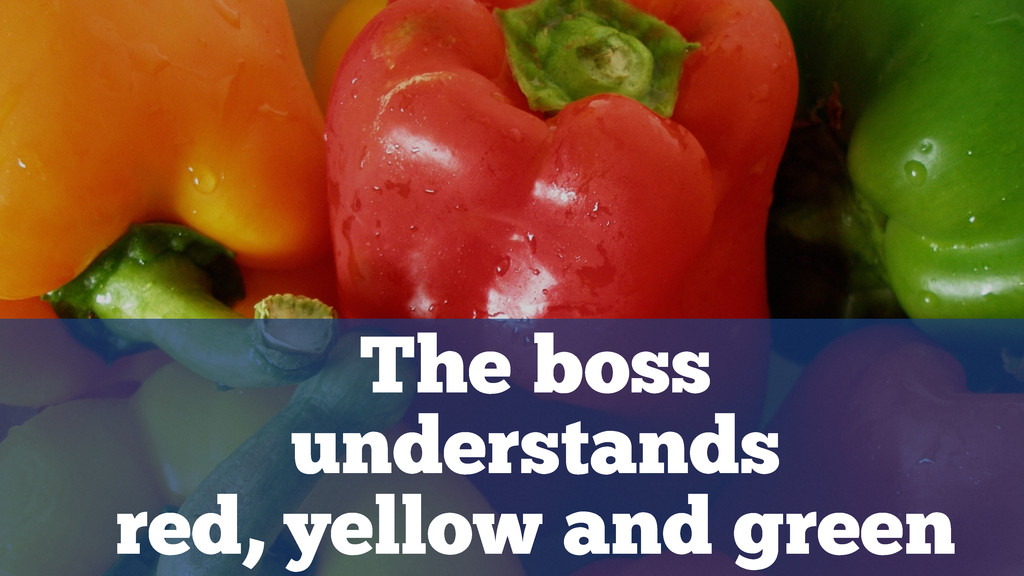 The boss understands red, yellow and green
