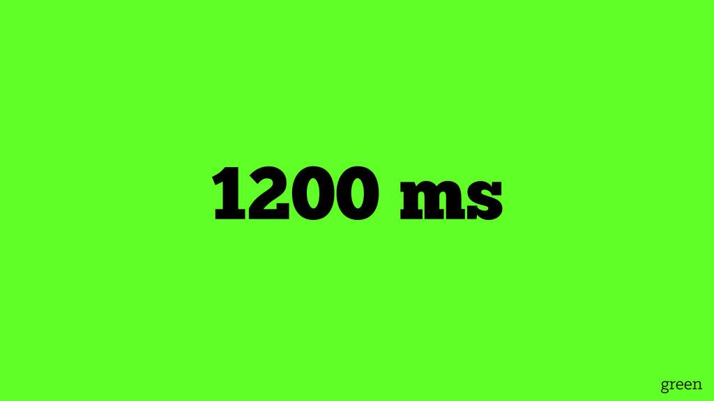 green 1200 ms