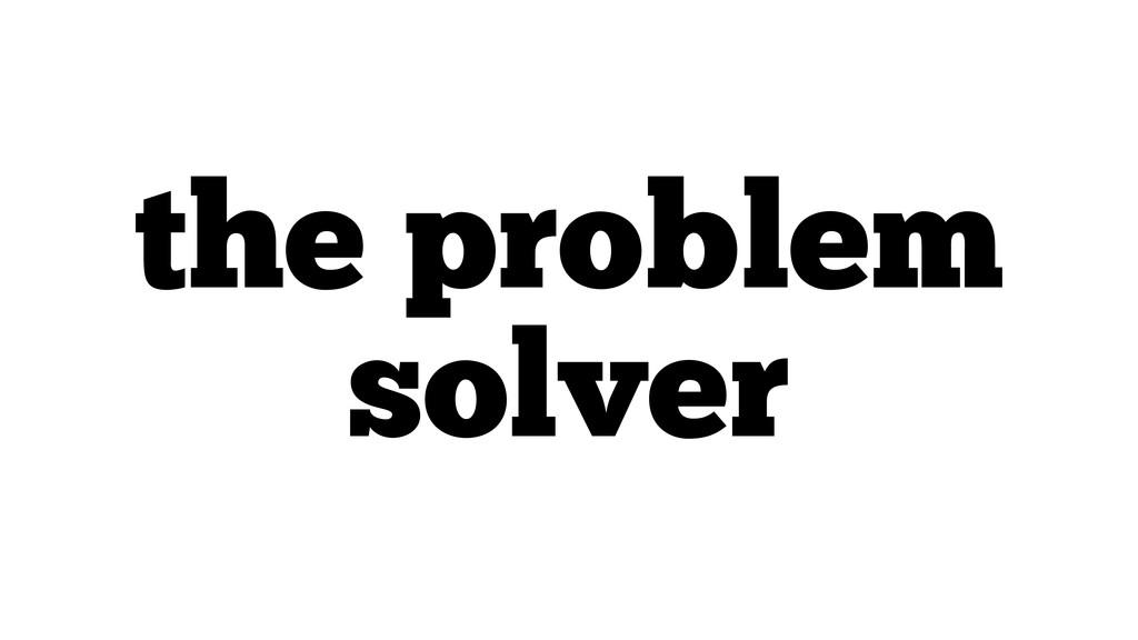 the problem solver