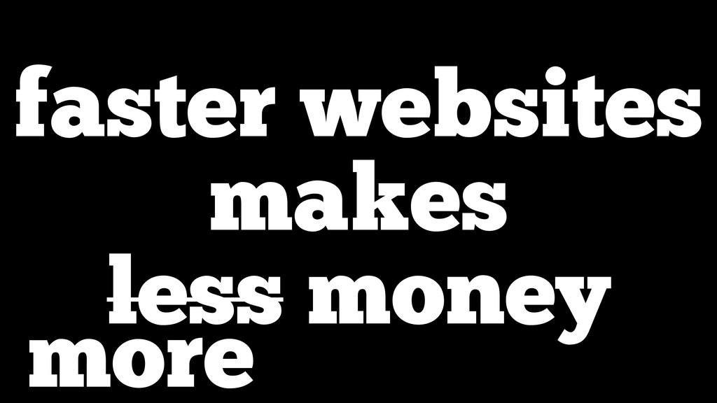 faster websites makes less money more
