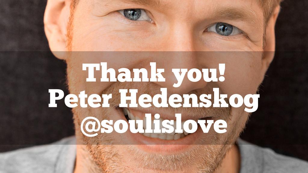 Thank you! Peter Hedenskog @soulislove