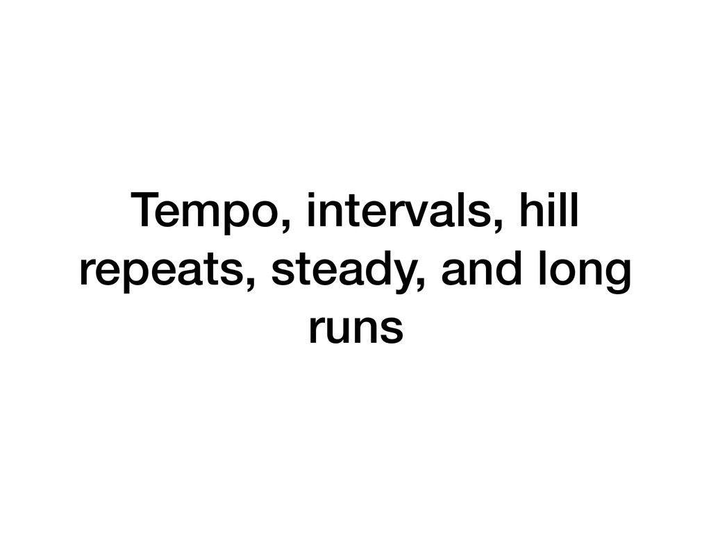 Tempo, intervals, hill repeats, steady, and lon...